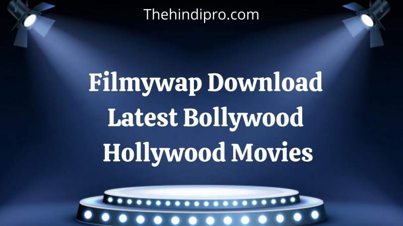 Filmywap 2021: Download Latest Bollywood, Hollywood Movies, Hindi Dubbed