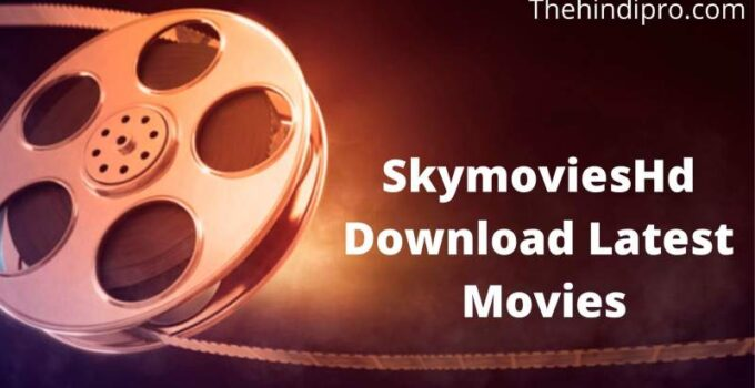 SkymoviesHd 2021 Live Link: Download Latest Bollywood, Hollywood Movies